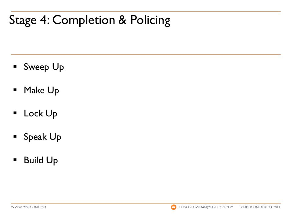 WWW.MISHCON.COM Stage 4: Completion & Policing HUGO.PLOWMAN@MISHCON.COM © MISHCON DE REYA 2013  Sweep Up  Make Up  Lock Up  Speak Up  Build Up