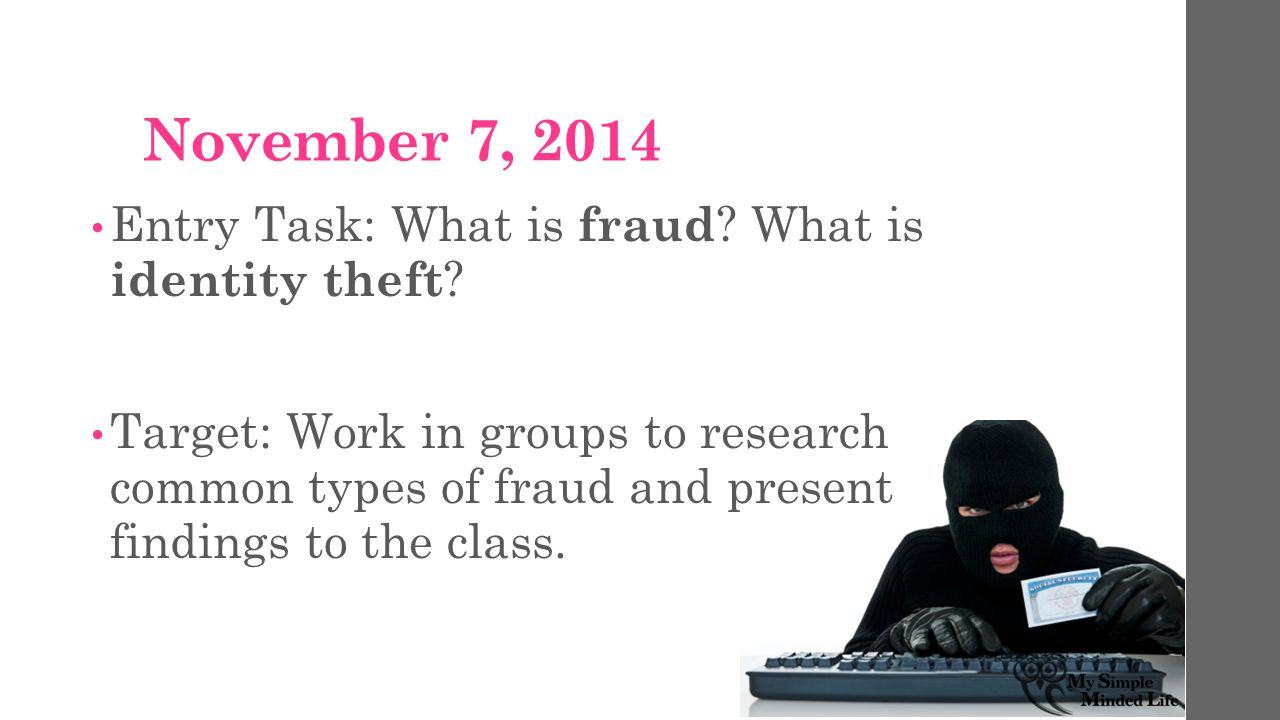 November 7, 2014 Entry Task: What is fraud . What is identity theft .