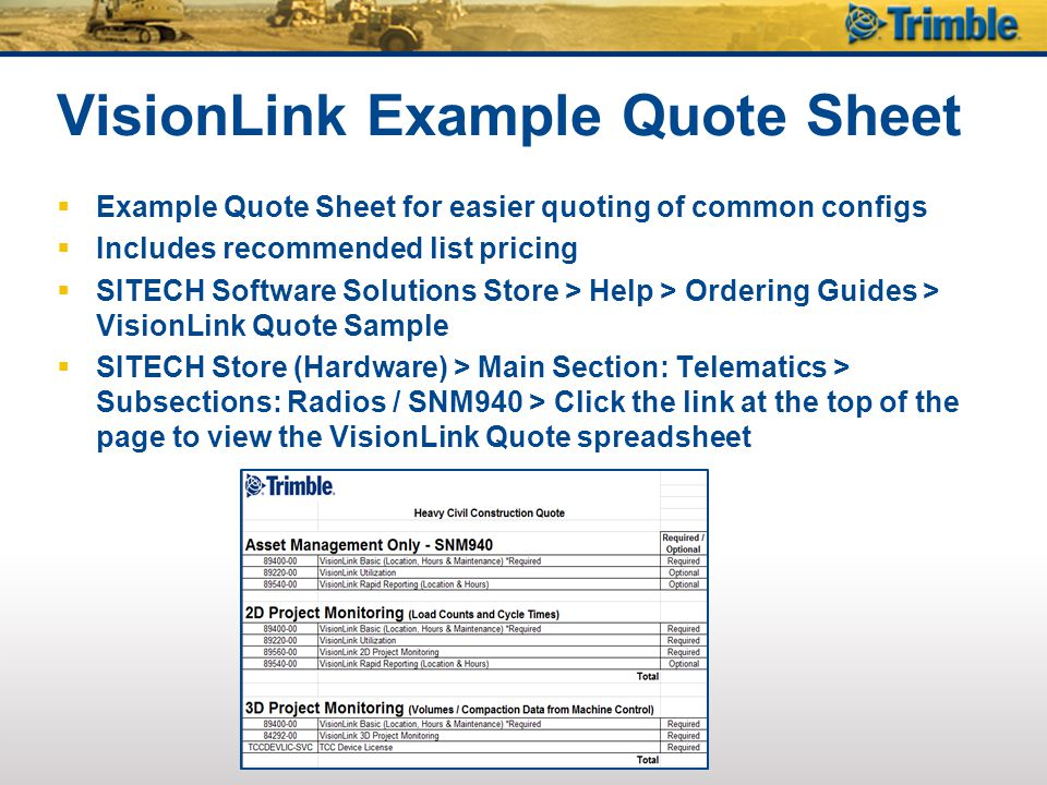 VisionLink Example Quote Sheet  Example Quote Sheet for easier quoting of common configs  Includes recommended list pricing  SITECH Software Solutions Store > Help > Ordering Guides > VisionLink Quote Sample  SITECH Store (Hardware) > Main Section: Telematics > Subsections: Radios / SNM940 > Click the link at the top of the page to view the VisionLink Quote spreadsheet