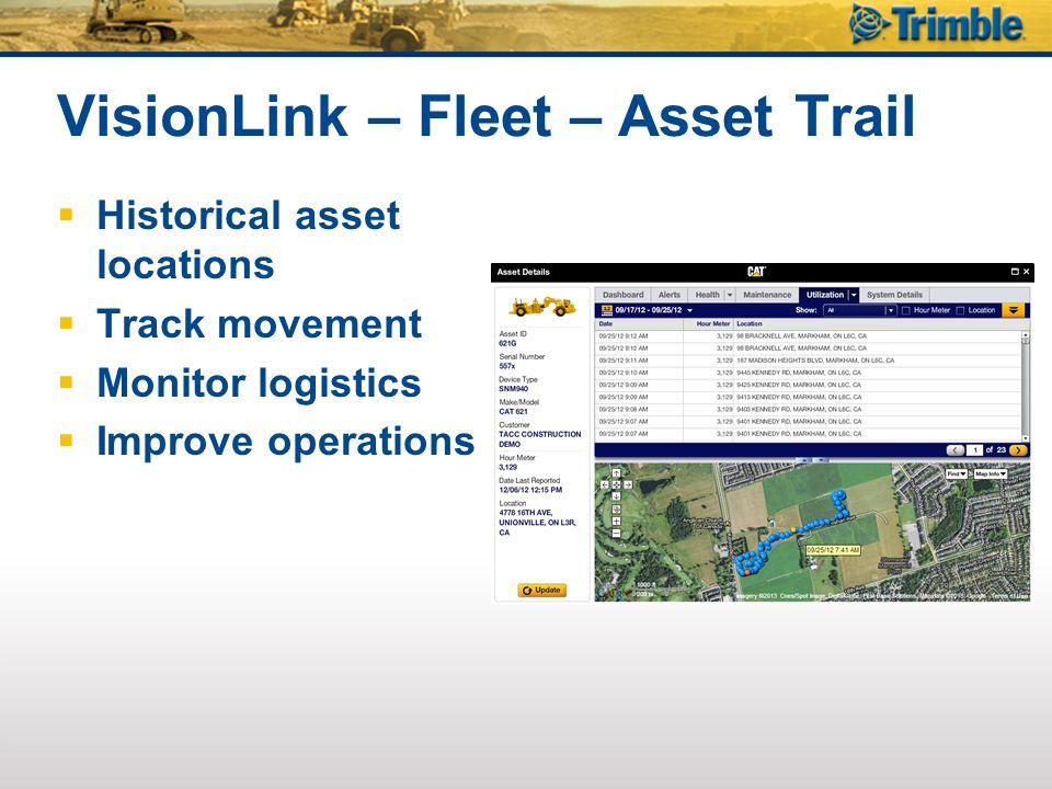 VisionLink – Fleet – Asset Trail  Historical asset locations  Track movement  Monitor logistics  Improve operations