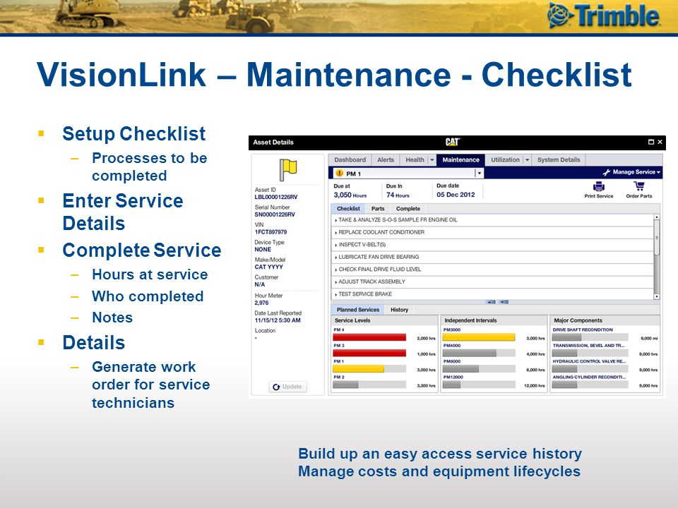 VisionLink – Maintenance - Checklist  Setup Checklist –Processes to be completed  Enter Service Details  Complete Service –Hours at service –Who co
