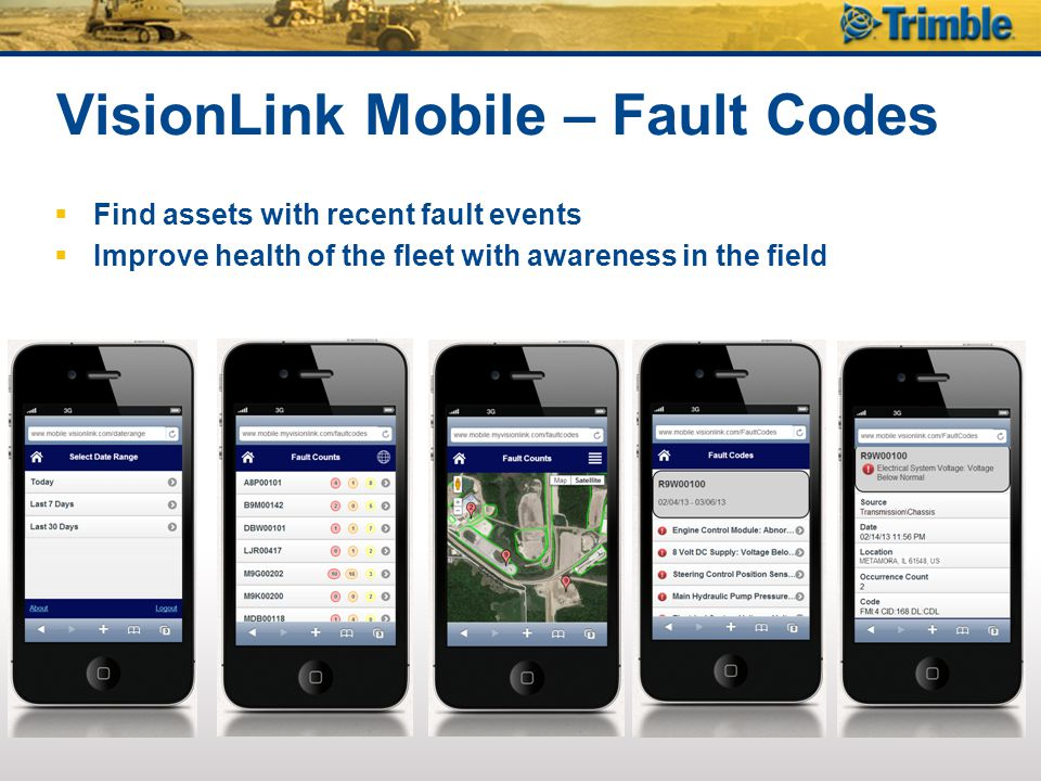 VisionLink Mobile – Fault Codes  Find assets with recent fault events  Improve health of the fleet with awareness in the field