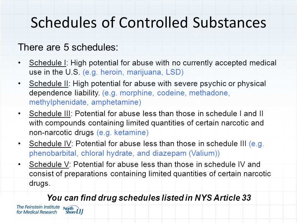Schedules of Controlled Substances There are 5 schedules: Schedule I: High potential for abuse with no currently accepted medical use in the U.S.