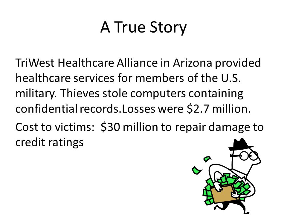 A True Story TriWest Healthcare Alliance in Arizona provided healthcare services for members of the U.S. military. Thieves stole computers containing