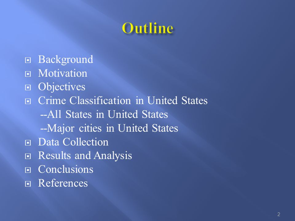  Background  Motivation  Objectives  Crime Classification in United States --All States in United States --Major cities in United States  Data Collection  Results and Analysis  Conclusions  References 2
