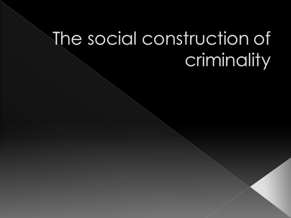  this means that society decides on what is criminal behaviour and what is not