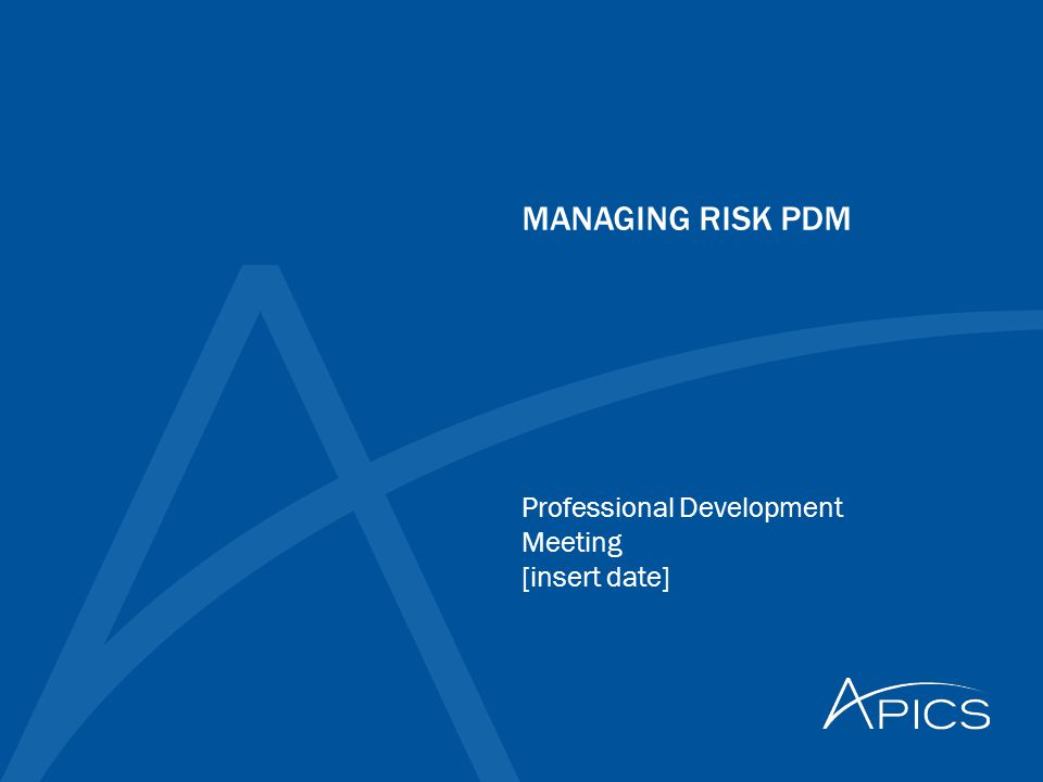 MANAGING RISK PDM Professional Development Meeting [insert date]