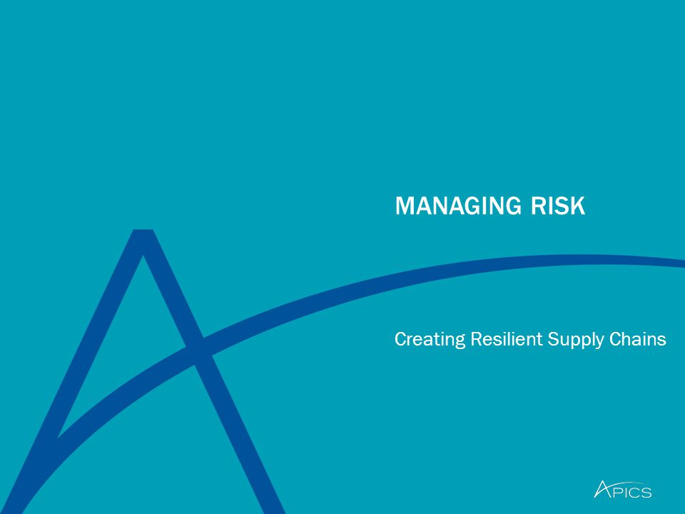 Creating Resilient Supply Chains MANAGING RISK