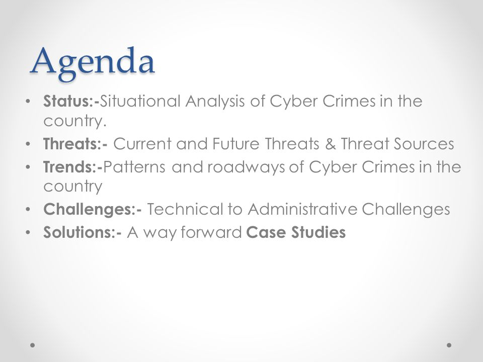 Agenda Status:- Situational Analysis of Cyber Crimes in the country.