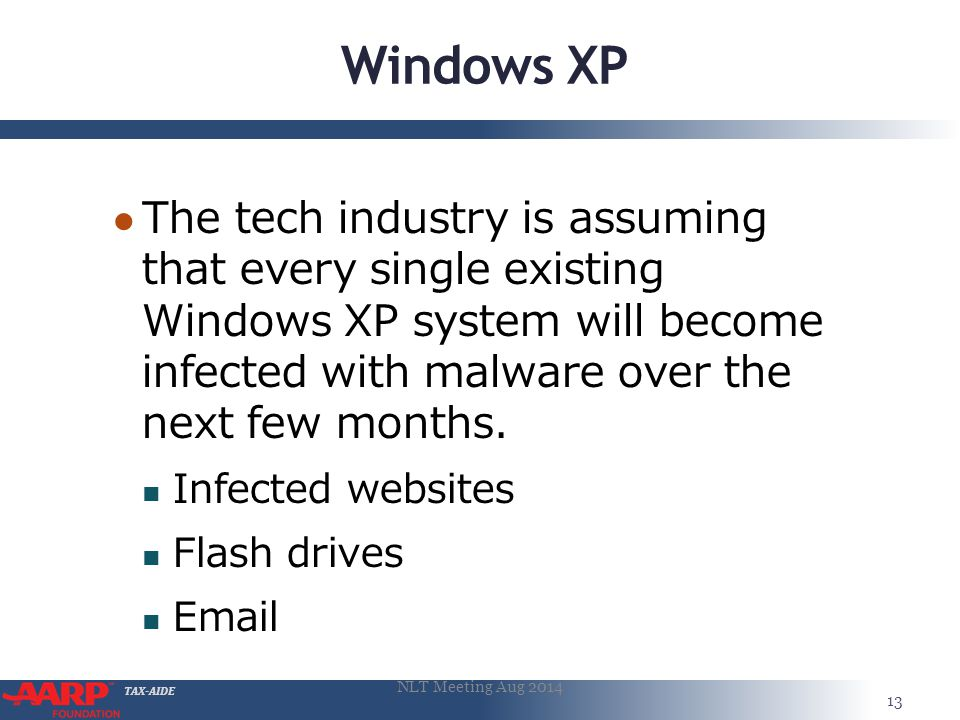TAX-AIDE Windows XP ● The tech industry is assuming that every single existing Windows XP system will become infected with malware over the next few months.