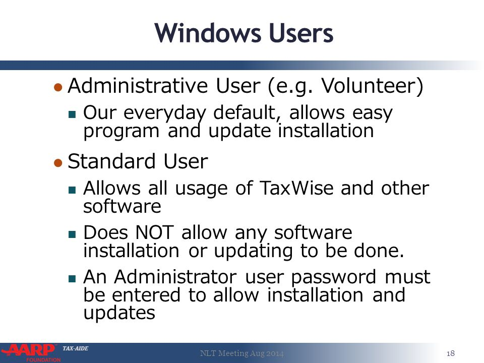 TAX-AIDE Windows Users ● Administrative User (e.g. Volunteer) Our everyday default, allows easy program and update installation ● Standard User Allows