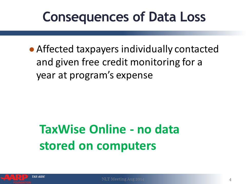 TAX-AIDE Consequences of Data Loss ● Affected taxpayers individually contacted and given free credit monitoring for a year at program's expense NLT Me