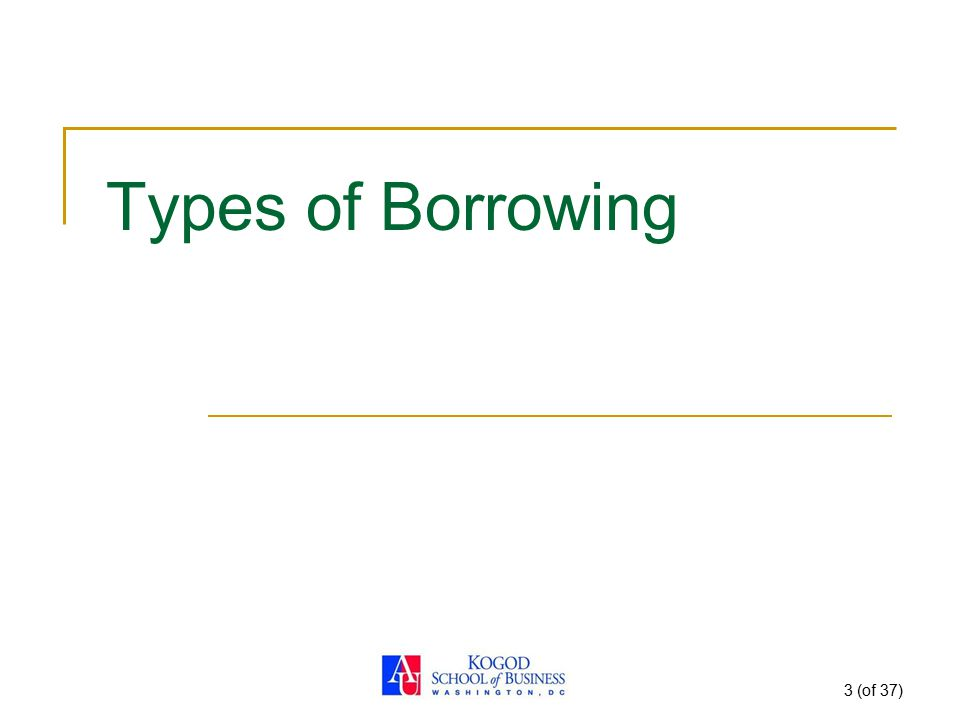 3 (of 37) Types of Borrowing
