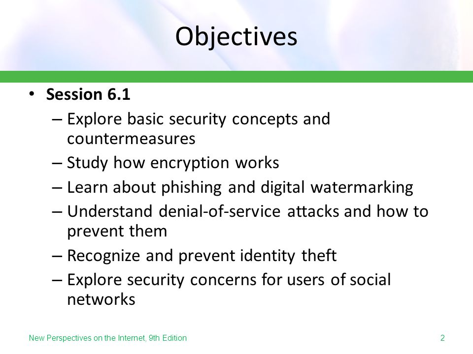 Session 6.1 – Explore basic security concepts and countermeasures – Study how encryption works – Learn about phishing and digital watermarking – Under