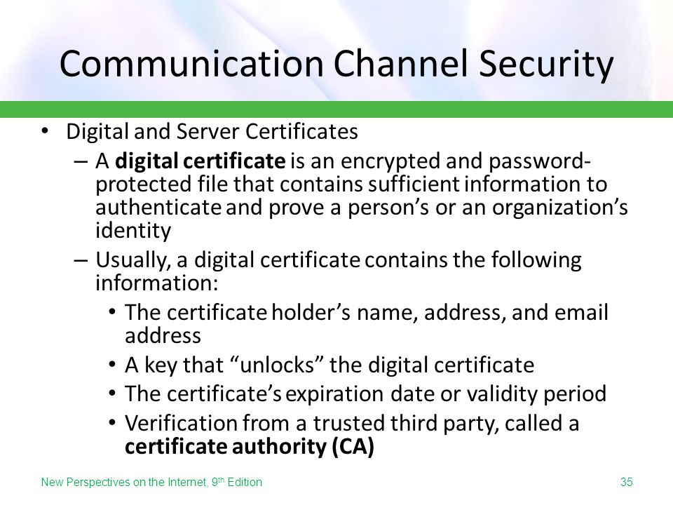 Communication Channel Security Digital and Server Certificates – A digital certificate is an encrypted and password- protected file that contains suff