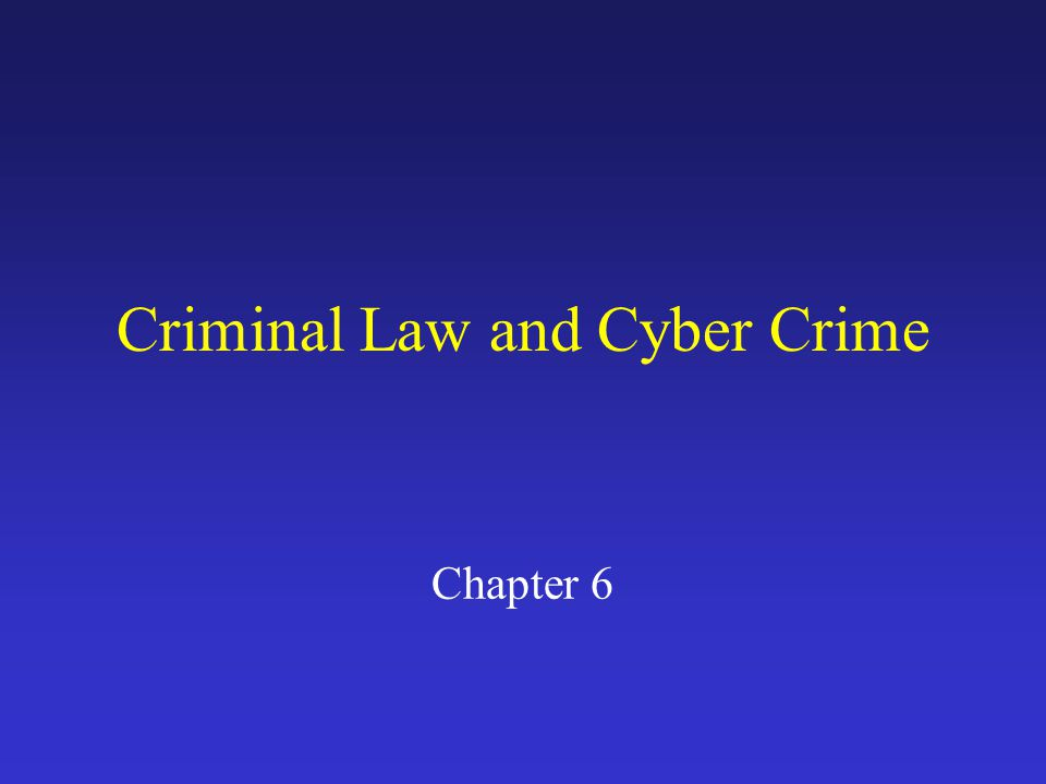 Criminal Law and Cyber Crime Chapter 6