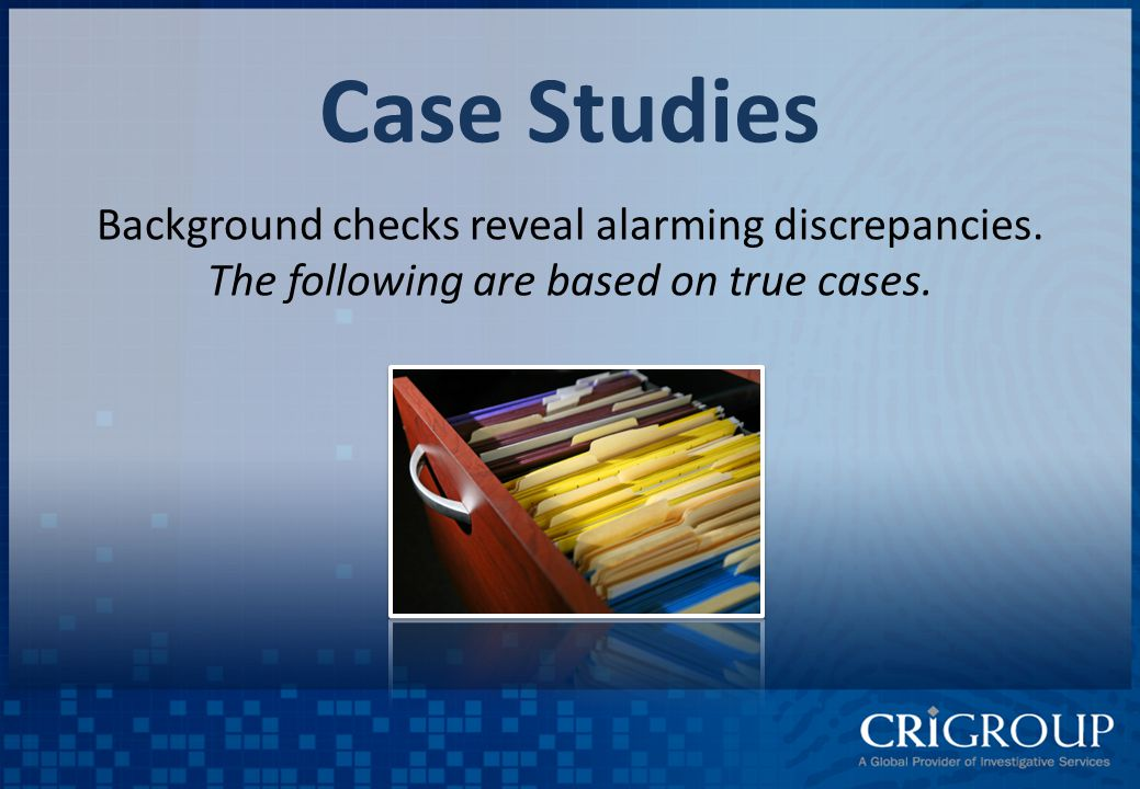 Case Studies Background checks reveal alarming discrepancies.