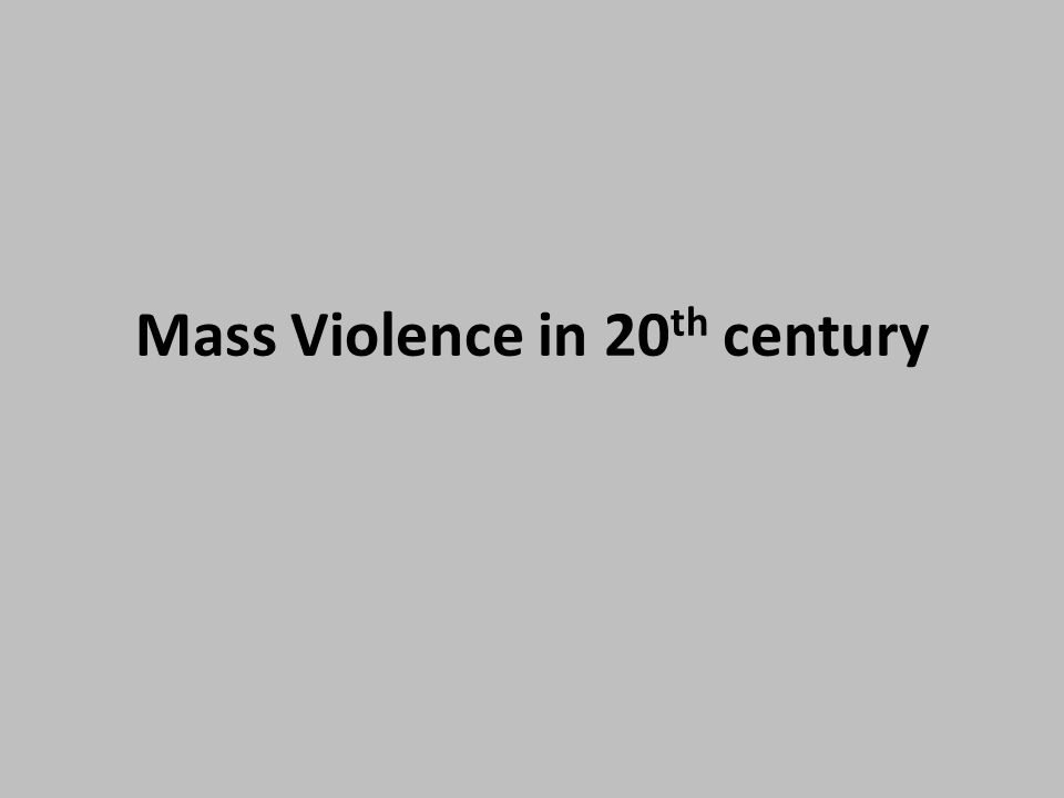 Mass Violence in 20 th century