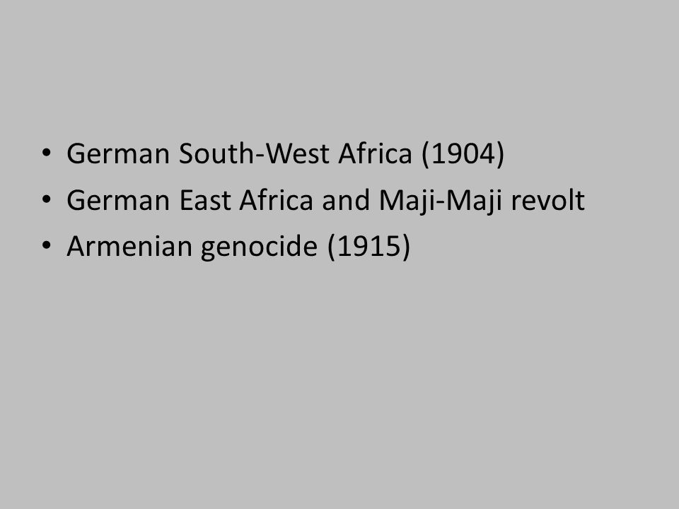 German South-West Africa (1904) German East Africa and Maji-Maji revolt Armenian genocide (1915)