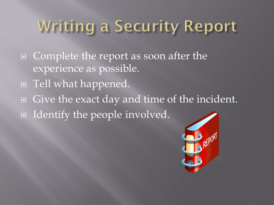  Complete the report as soon after the experience as possible.