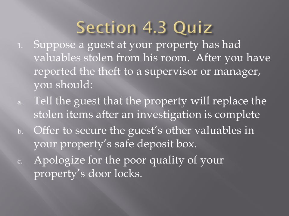 1. Suppose a guest at your property has had valuables stolen from his room.