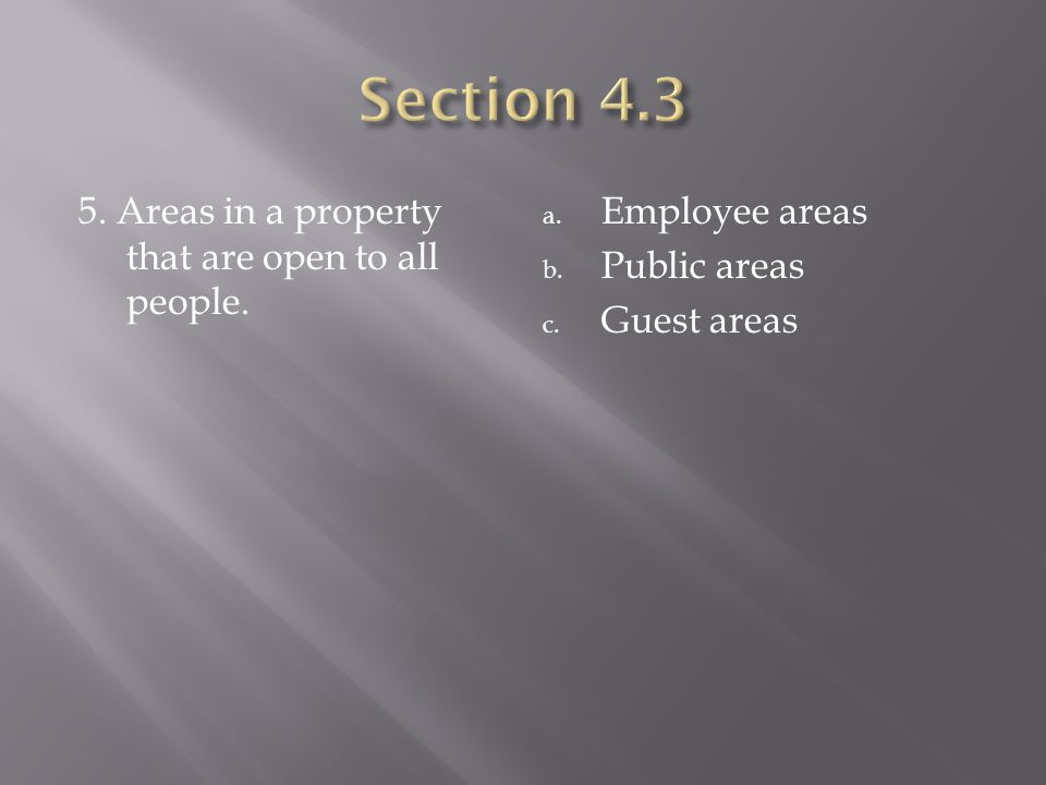 5. Areas in a property that are open to all people. a. Employee areas b. Public areas c. Guest areas