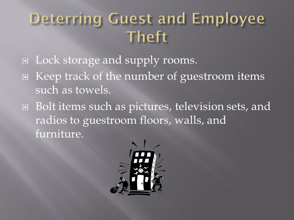  Lock storage and supply rooms.  Keep track of the number of guestroom items such as towels.  Bolt items such as pictures, television sets, and rad