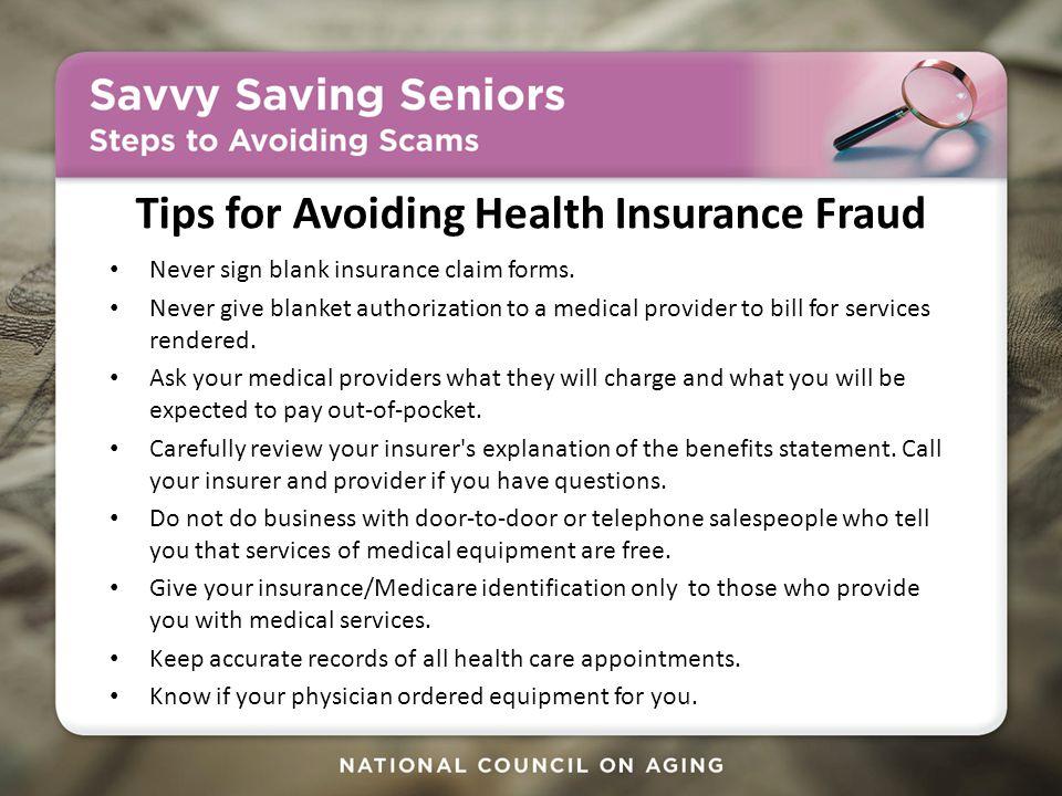 Tips for Avoiding Health Insurance Fraud Never sign blank insurance claim forms.