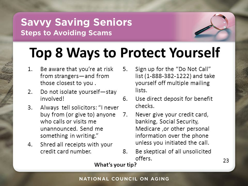 Top 8 Ways to Protect Yourself 1.Be aware that you're at risk from strangers—and from those closest to you.