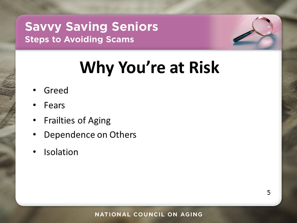 Why You're at Risk Greed Fears Frailties of Aging Dependence on Others Isolation 5