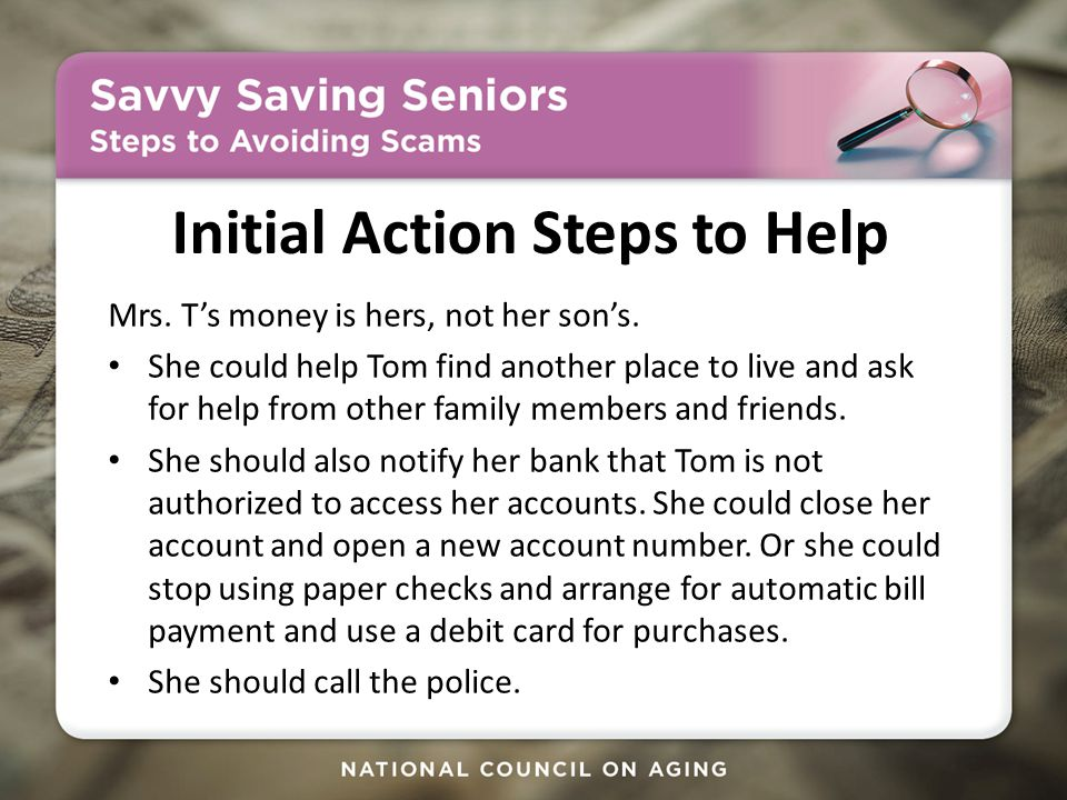 Initial Action Steps to Help Mrs. T's money is hers, not her son's.
