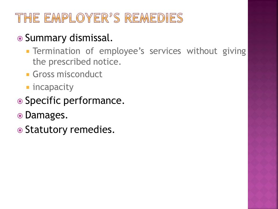  Summary dismissal.  Termination of employee's services without giving the prescribed notice.  Gross misconduct  incapacity  Specific performance