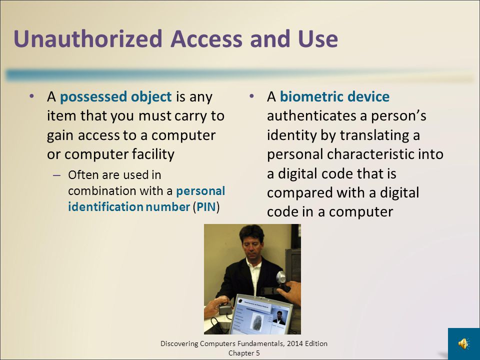 Unauthorized Access and Use Access controls define who can access a computer, when they can access it, and what actions they can take – Two-phase proc