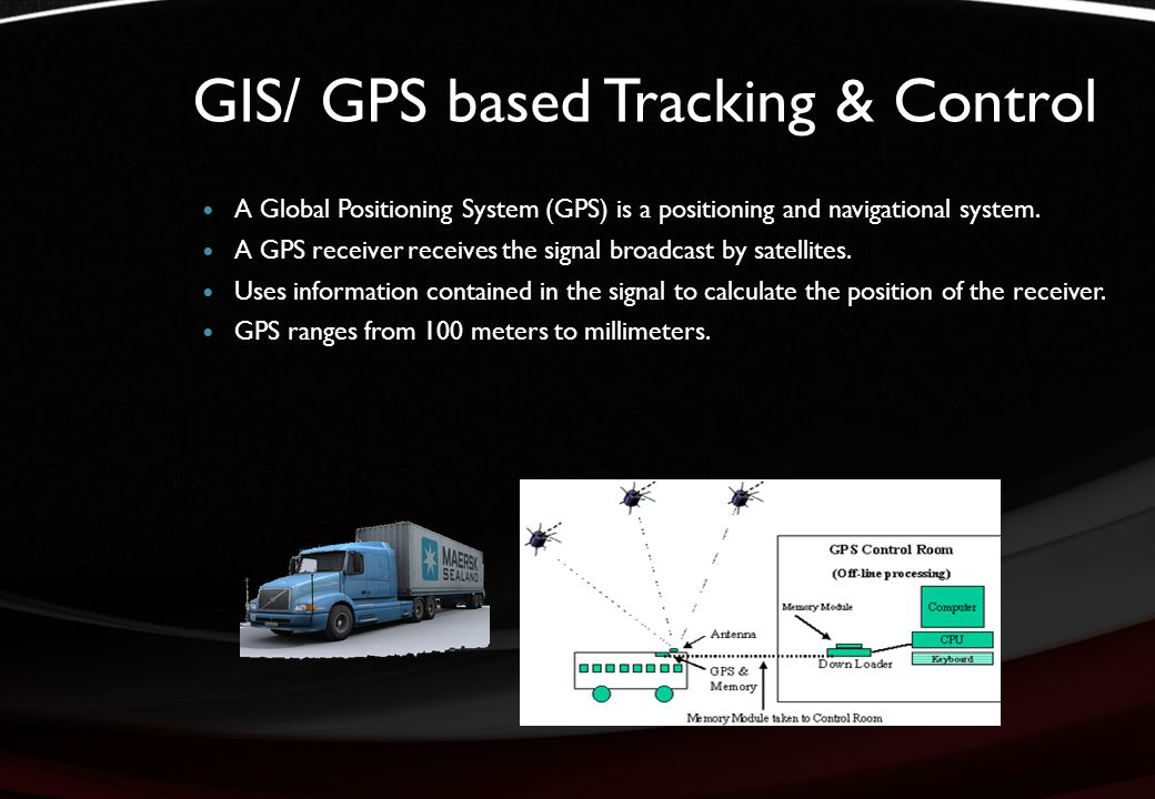 GIS/ GPS based Tracking & Control A Global Positioning System (GPS) is a positioning and navigational system.