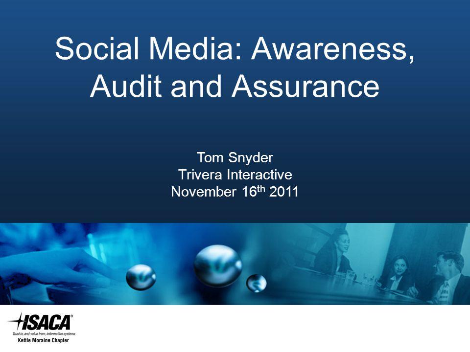 Slide Heading Social Media: Awareness, Audit and Assurance Tom Snyder Trivera Interactive November 16 th 2011