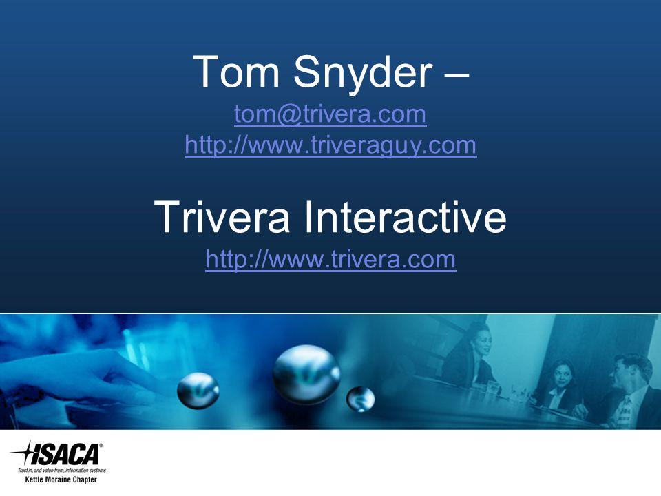 Tom Snyder – tom@trivera.com http://www.triveraguy.com Trivera Interactive tom@trivera.com http://www.triveraguy.com http://www.trivera.com