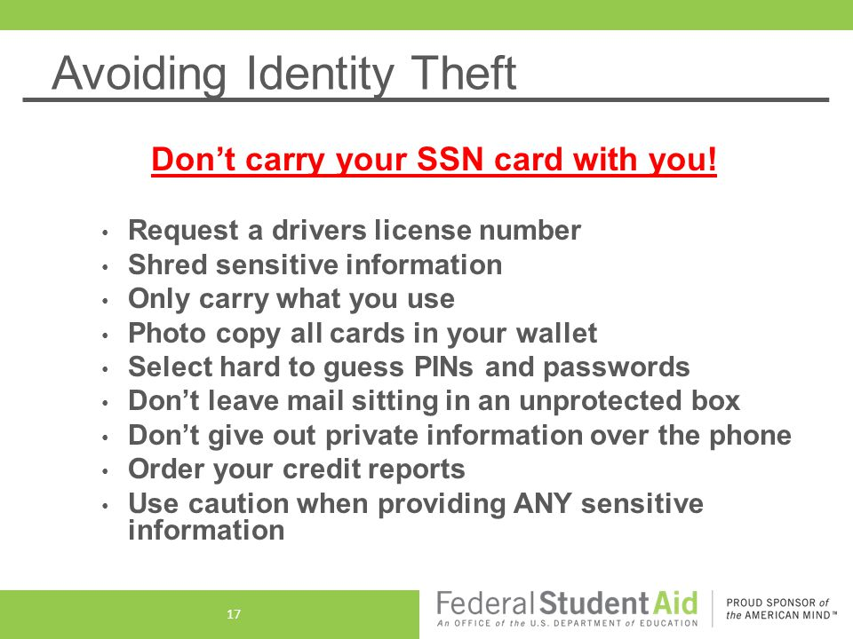 Avoiding Identity Theft Don't carry your SSN card with you.