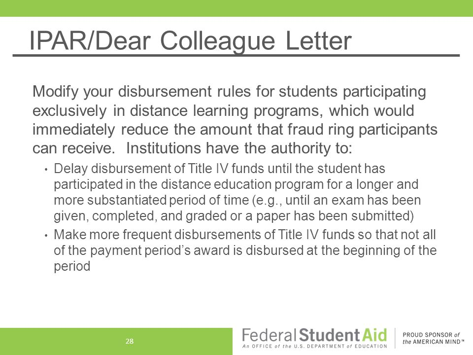 IPAR/Dear Colleague Letter Modify your disbursement rules for students participating exclusively in distance learning programs, which would immediately reduce the amount that fraud ring participants can receive.