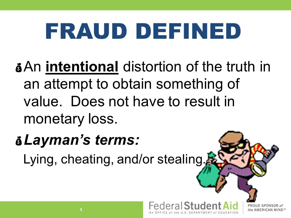FRAUD DEFINED  An intentional distortion of the truth in an attempt to obtain something of value.