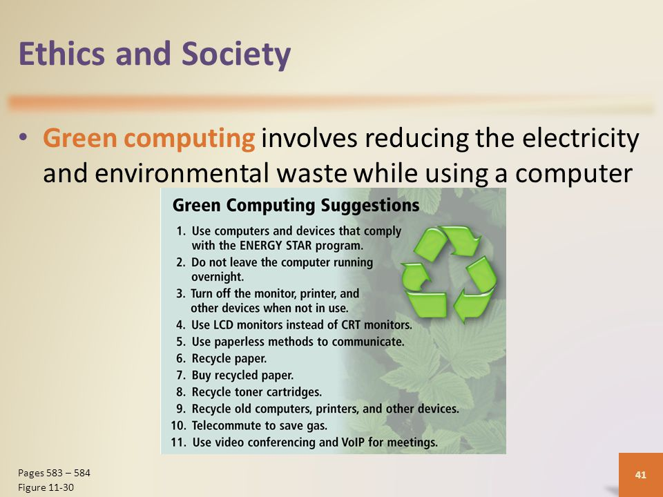 Ethics and Society Green computing involves reducing the electricity and environmental waste while using a computer 41 Pages 583 – 584 Figure 11-30