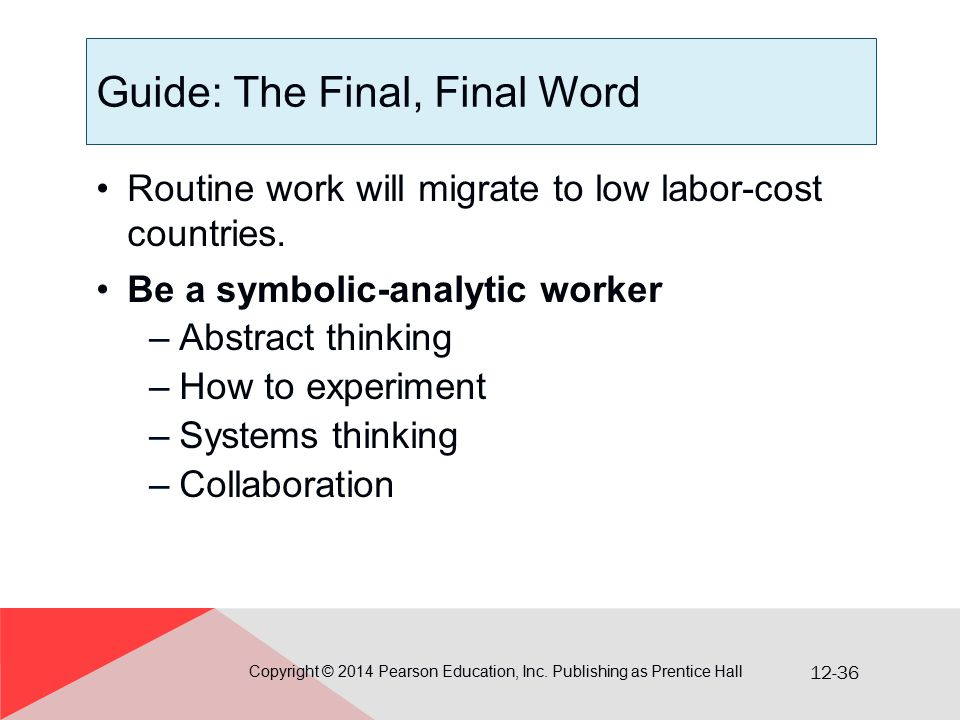 12-36 Guide: The Final, Final Word Routine work will migrate to low labor-cost countries. Be a symbolic-analytic worker –Abstract thinking –How to exp
