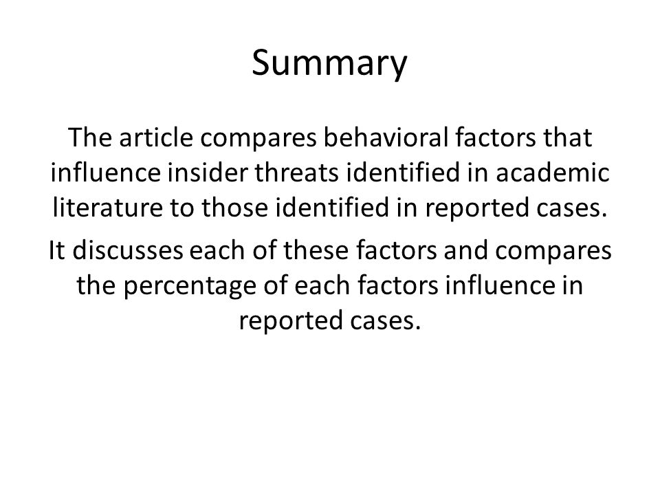 Summary The article compares behavioral factors that influence insider threats identified in academic literature to those identified in reported cases