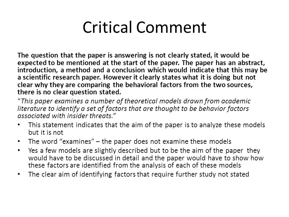 Critical Comment The question that the paper is answering is not clearly stated, it would be expected to be mentioned at the start of the paper. The p