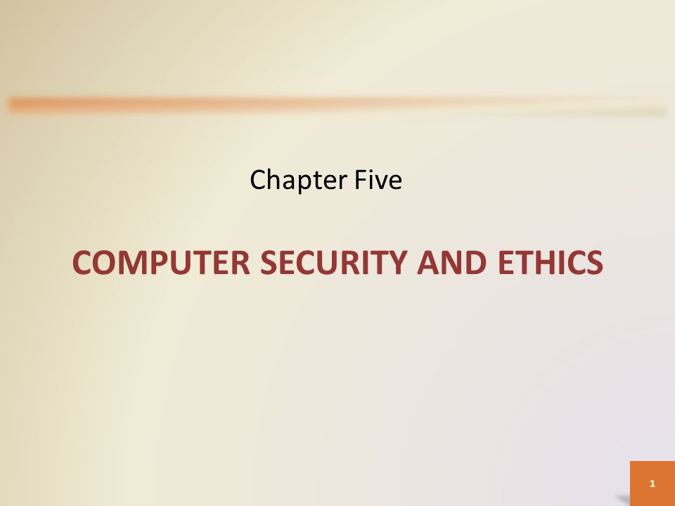 1 COMPUTER SECURITY AND ETHICS Chapter Five