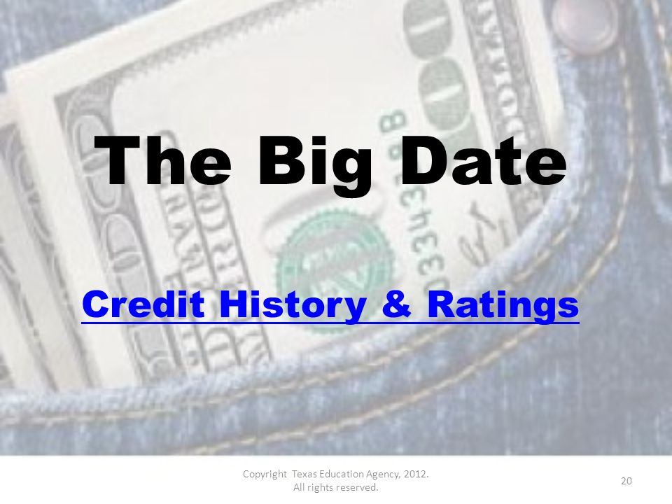 The Big Date Credit History & Ratings 20 Copyright Texas Education Agency, 2012.