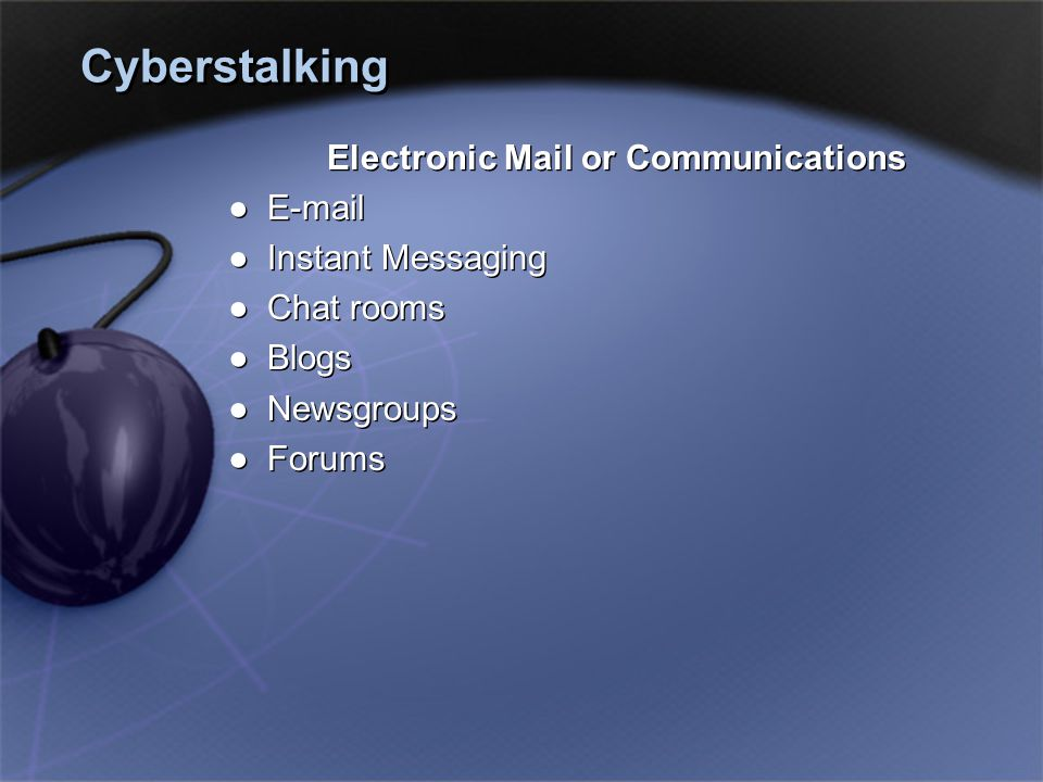 Electronic Mail or Communications ●E-mail ●Instant Messaging ●Chat rooms ●Blogs ●Newsgroups ●Forums Electronic Mail or Communications ●E-mail ●Instant