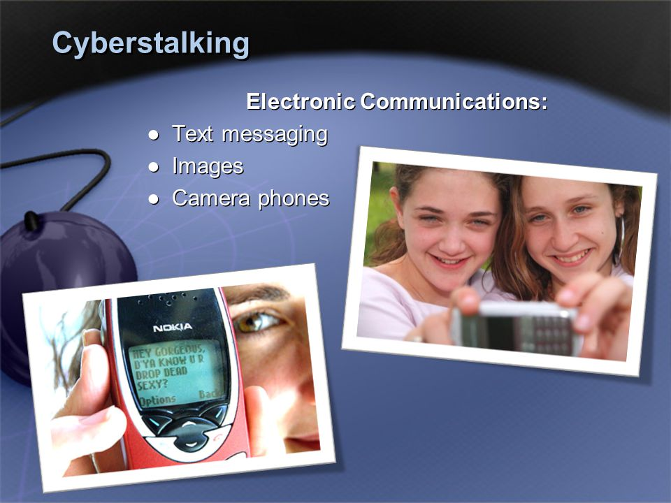 Cyberstalking Electronic Communications: ●Text messaging ●Images ●Camera phones Electronic Communications: ●Text messaging ●Images ●Camera phones