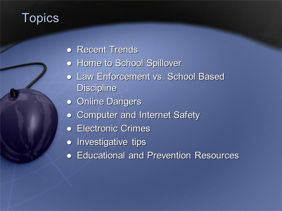 Topics ●Recent Trends ●Home to School Spillover ●Law Enforcement vs.