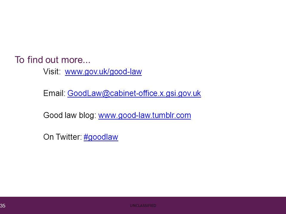 To find out more... Visit: www.gov.uk/good-lawwww.gov.uk/good-law Email: GoodLaw@cabinet-office.x.gsi.gov.ukGoodLaw@cabinet-office.x.gsi.gov.uk Good l
