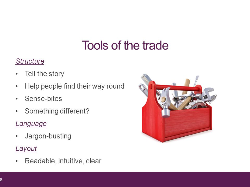 Tools of the trade Structure Tell the story Help people find their way round Sense-bites Something different.